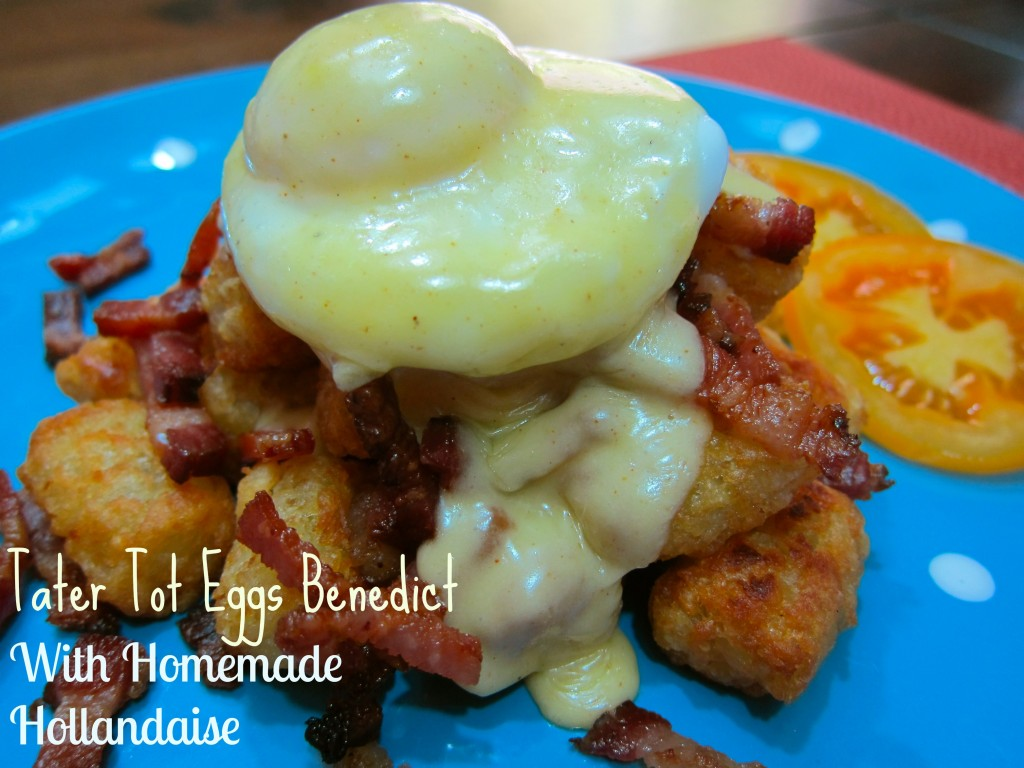 Tater Tot Eggs Benedict and Homemade Hollandaise