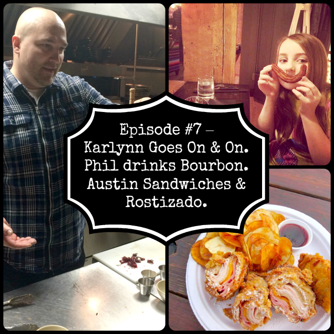 Episode #7 – Karlynn Goes On & On. Phil drinks Bourbon. Austin Sandwiches & Rostizado.